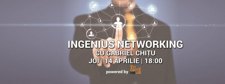 Ingenius Networking cu Gabriel Chitu (14 aprilie 2016)