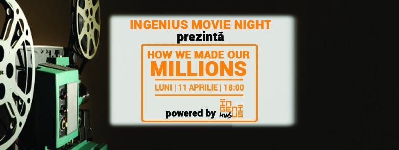 Ingenius Movie Night: How We Made Our Millions (7 aprilie, 2016)