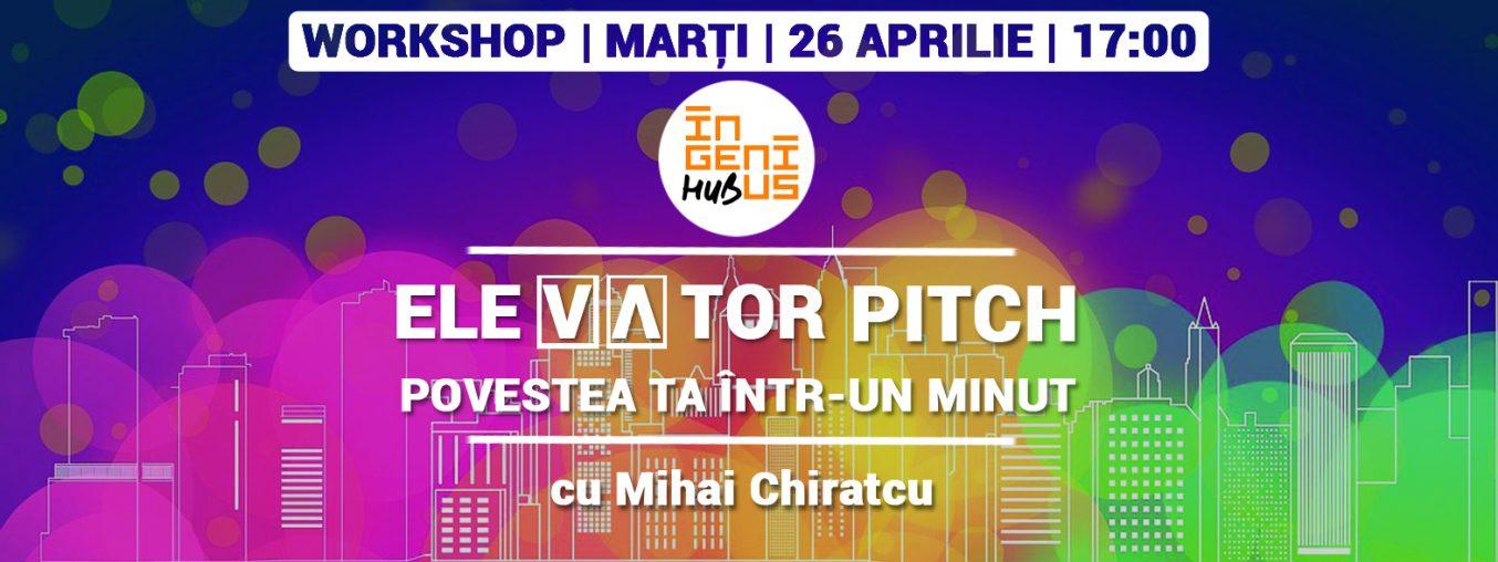 Ingenius workshop: Elevator Pitch - ideea ta intr-un minut (26 aprilie)
