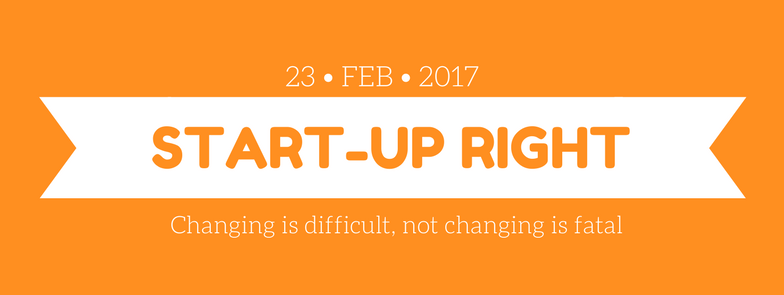 Start-Up Right - Change is difficult, not changing is fatal