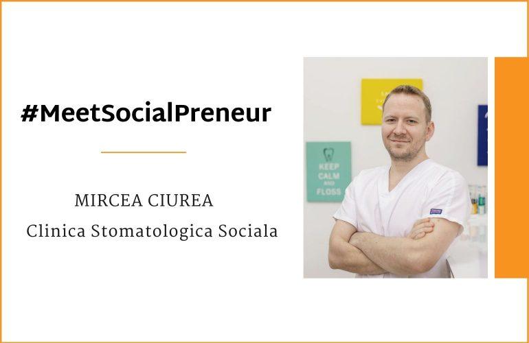 #MeetSocialPreneur | Clinica Stomatologica Sociala | Mircea Ciurea