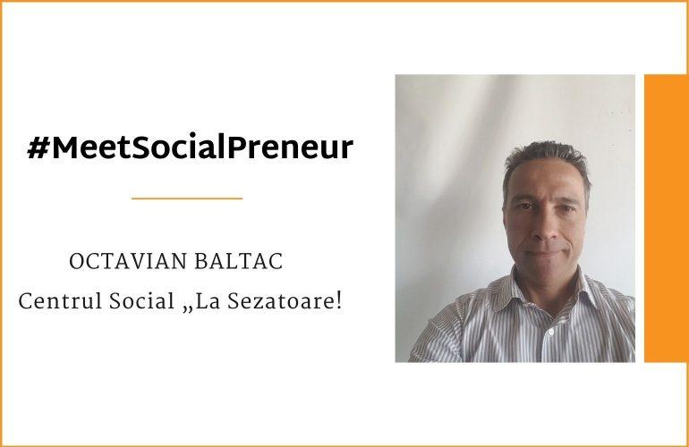 "#MeetSocialPreneur | Centrul social ""La Sezatoare"" | Octavian Baltac"